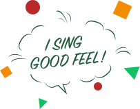 I SING GOOD FEEL!
